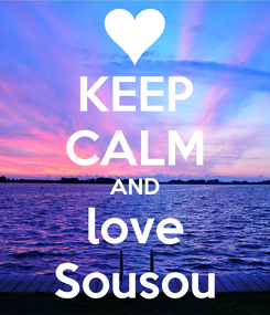 Poster: KEEP CALM AND love Sousou