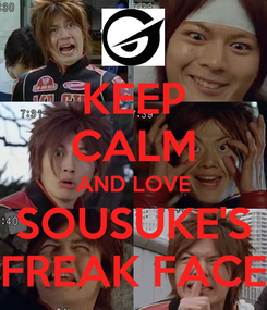 Poster: KEEP CALM AND LOVE SOUSUKE'S FREAK FACE