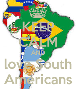 Poster: KEEP CALM AND love South Americans