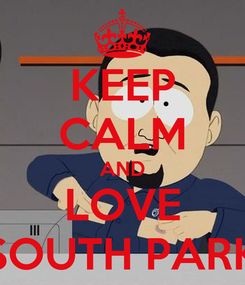 Poster: KEEP CALM AND LOVE SOUTH PARK