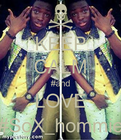 Poster: KEEP CALM #and LOVE #SoX_hommie
