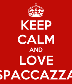 Poster: KEEP CALM AND LOVE SPACCAZZA