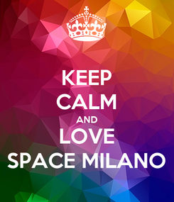 Poster: KEEP CALM AND LOVE SPACE MILANO