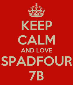 Poster: KEEP CALM AND LOVE SPADFOUR 7B