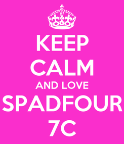 Poster: KEEP CALM AND LOVE SPADFOUR 7C