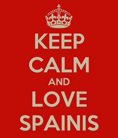 Poster: KEEP CALM AND LOVE SPAINIS