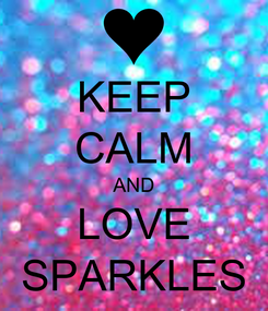 Poster: KEEP CALM AND LOVE SPARKLES