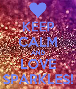 Poster: KEEP CALM AND LOVE SPARKLES!
