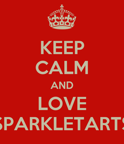 Poster: KEEP CALM AND LOVE SPARKLETARTS