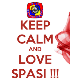 Poster: KEEP CALM AND LOVE SPASI !!!