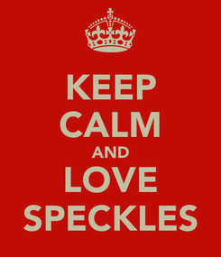 Poster: KEEP CALM AND LOVE SPECKLES