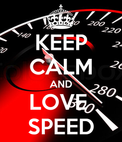 Poster: KEEP CALM AND LOVE  SPEED
