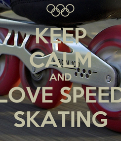 Poster: KEEP CALM AND LOVE SPEED SKATING