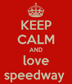 Poster: KEEP CALM AND love speedway
