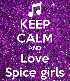 Poster: KEEP CALM AND Love Spice girls