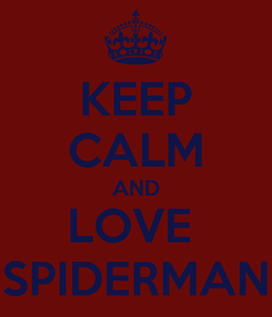 Poster: KEEP CALM AND LOVE  SPIDERMAN