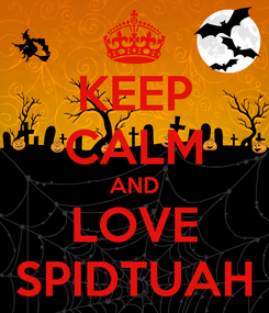 Poster: KEEP CALM AND LOVE SPIDTUAH