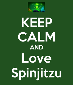 Poster: KEEP CALM AND Love Spinjitzu