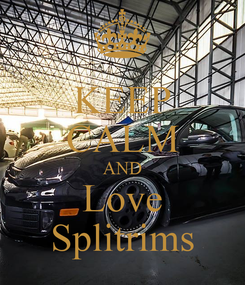 Poster: KEEP CALM AND Love Splitrims