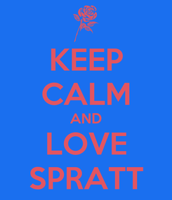 Poster: KEEP CALM AND LOVE SPRATT