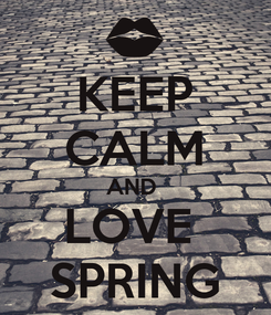 Poster: KEEP CALM AND  LOVE  SPRING