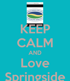 Poster: KEEP CALM AND Love Springside