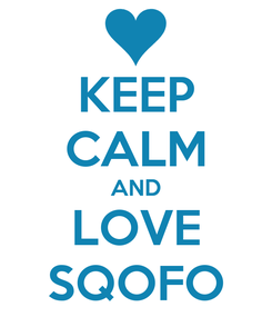 Poster: KEEP CALM AND LOVE SQOFO