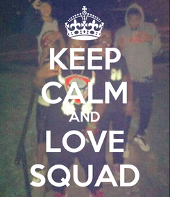 Poster: KEEP CALM AND LOVE SQUAD