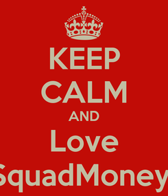 Poster: KEEP CALM AND Love SquadMoney