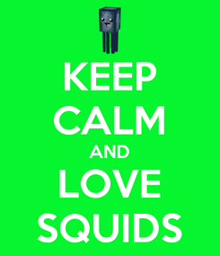 Poster: KEEP CALM AND LOVE SQUIDS