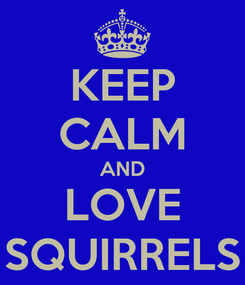 Poster: KEEP CALM AND LOVE SQUIRRELS