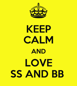 Poster: KEEP CALM AND LOVE SS AND BB