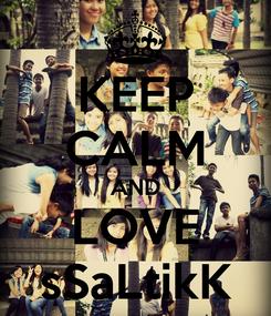 Poster: KEEP CALM AND LOVE sSaLtikK