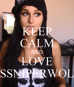 Poster: KEEP CALM AND LOVE SSSNIPERWOLF
