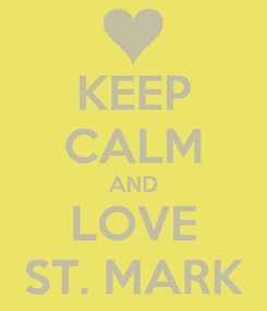 Poster: KEEP CALM AND LOVE ST. MARK