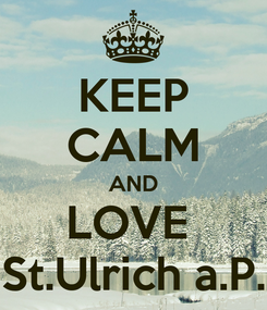 Poster: KEEP CALM AND LOVE  St.Ulrich a.P.