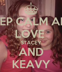 Poster: KEEP CALM AND LOVE  STACEY AND KEAVY