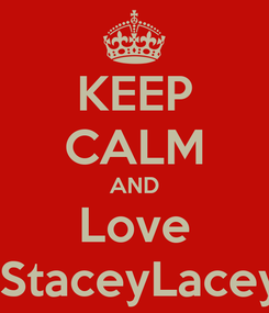 Poster: KEEP CALM AND Love  StaceyLacey