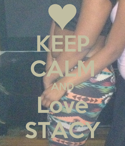 Poster: KEEP CALM AND Love STACY