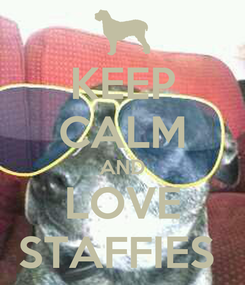 Poster: KEEP CALM AND LOVE STAFFIES