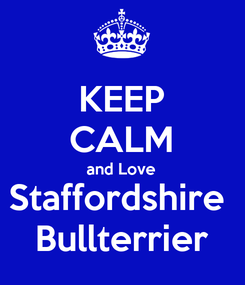 Poster: KEEP CALM and Love Staffordshire  Bullterrier