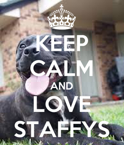 Poster: KEEP CALM AND LOVE STAFFYS