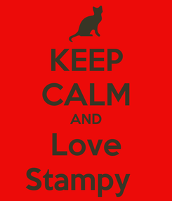 Poster: KEEP CALM AND Love Stampy