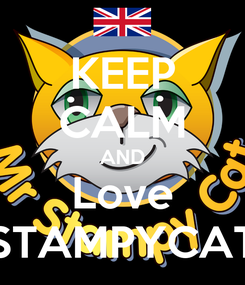 Poster: KEEP CALM AND Love STAMPYCAT