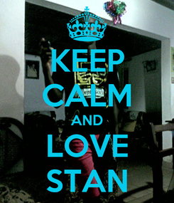 Poster: KEEP CALM AND LOVE  STAN