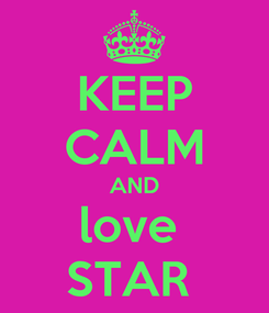 Poster: KEEP CALM AND love  STAR