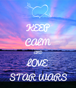 Poster: KEEP CALM AND LOVE STAR WARS