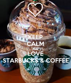Poster: KEEP CALM AND LOVE STARBUCKS & COFFEE