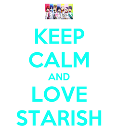 Poster: KEEP CALM AND LOVE STARISH