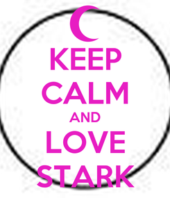 Poster: KEEP CALM AND LOVE STARK